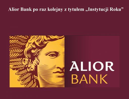 """Alior Bank po raz kolejny z tytułem """"Instytucji Roku"""""""